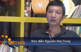 """Đạo diễn của 5S online Nguyễn Hữu Trọng: """"Làm phim sitcom có cái hay riêng"""""""
