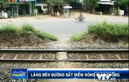 Làng bên đường sắt, nguy hiểm rình rập người dân