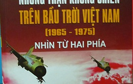 Những trận không chiến trên bầu trời Việt Nam nhìn từ hai phía