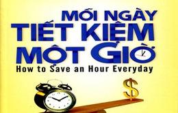 """""""Mỗi ngày tiết kiệm một giờ""""  - Bí quyết để thành công hơn"""