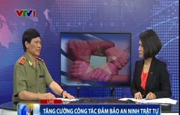 Phỏng vấn Trung tướng Hoàng Kông Tư về việc tăng cường an ninh trật tự