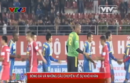 V.League 2014: Bóng đá và những câu chuyện về sự khó khăn