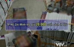 TP.HCM thu giữ 20.000 cuốn sách in lậu