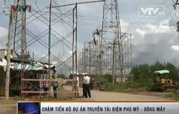 Chậm tiến độ dự án truyền tải điện Phú Mỹ - Sông Mây