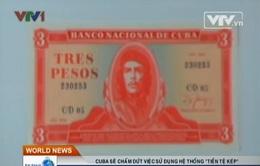 """Cuba sẽ chấm dứt hệ thống """"tiền tệ kép"""""""