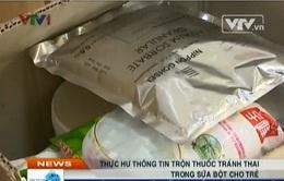 Thực hư thông tin trộn thuốc tránh thai trong sữa bột cho trẻ