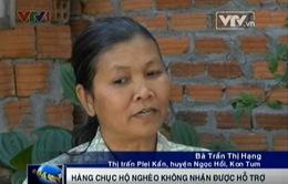 """Kom Tum: Hàng chục hộ nghèo bị """"ỉm"""" tiền hỗ trợ"""