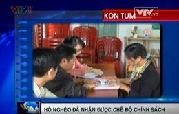 """Kon Tum: Những hộ nghèo bị """"lãng quên"""" đã nhận được chế độ chính sách"""