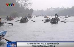 Khó xử lý vi phạm đường thủy tại Lễ hội chùa Hương
