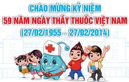 Hôm nay (27/2), kỷ niệm 59 năm ngày Thầy thuốc Việt Nam