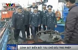 Cảnh sát biển bắt giữ tàu chở dầu trái phép