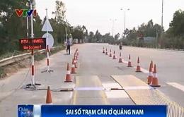 Sai số trạm cân 23 ở Quảng Nam vẫn chưa được khắc phục
