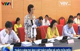 Quốc hội thảo luận Dự án Luật Bảo hiểm xã hội (sửa đổi)