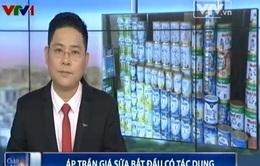 Áp trần giá sữa bắt đầu có tác dụng
