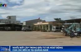 Nhiều bất cập trong đầu tư và hoạt động của các bến xe tại Quảng Nam