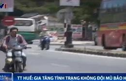 TT-Huế: Gia tăng tình trạng không đội mũ bảo hiểm