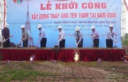 VTV khởi công xây dựng tháp ăngten cao 160m tại Nam Định