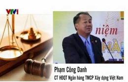 Bắt Chủ tịch và TGĐ Ngân hàng Xây dựng Việt Nam