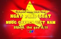 20h00, 8/11, VTV1: THTT Ngày Pháp luật nước CHXHCN Việt Nam