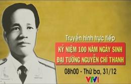 Phim tài liệu: Đại tướng Nguyễn Chí Thanh (20h05, VTV1)