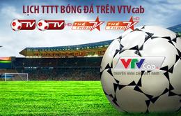 Lịch tường thuật trực tiếp bóng đá trên VTVcab từ 24/05 đến 31/5