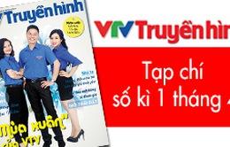 Tạp chí Truyền hình kì 1 tháng 4: VTV và những bước phát triển mới