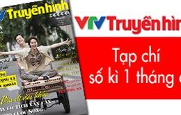 Tạp chí truyền hình kì 1 tháng 6: Nhiều điểm nhấn
