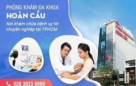 Đa khoa Hoàn Cầu: Nơi khám chữa bệnh uy tín chuyên nghiệp tại TP Hồ Chí Minh