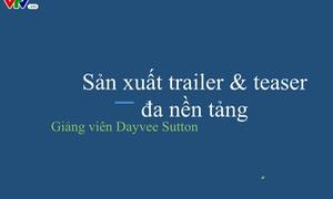 """Khai giảng khoá học """"Sản xuất trailer và teaser đa nền tảng"""" cho các PV, BTV, KTV, ĐD, Quay phim của VTV8"""