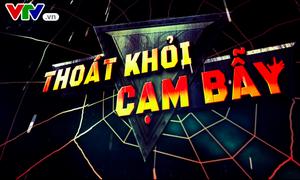 """""""Thoát khỏi cạm bẫy"""" - Chuyên mục mới lên sóng VTV8 năm 2018"""