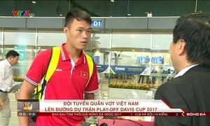 Đội tuyển quần vợt Việt Nam lên đường thi đấu trận play-off trụ hạng Davis Cup