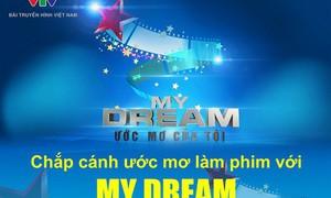 """""""My Dream"""" – Cuộc thi hấp dẫn dành cho các bạn trẻ đam mê làm phim"""