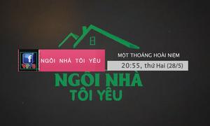 """Ngôi nhà tôi yêu """"Một thoáng hoài niệm"""" (20h55, thứ Hai, 28/5) trên VTV8"""