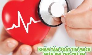 Khám, tầm soát tim mạch miễn phí cho trẻ em tại Cần Thơ