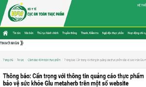 Cẩn trọng với thông tin quảng cáo sản phẩm Trường Xuân Vương và Glu metaherb trên một số website