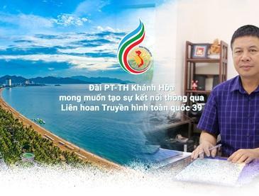 Đài PT-TH Khánh Hòa mong muốn tạo sự kết nối thông qua Liên hoan Truyền hình toàn quốc lần thứ 39