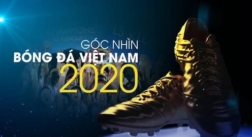 Chương trình Tết dương lịch 2021: Góc nhìn bóng đá Việt Nam 2020