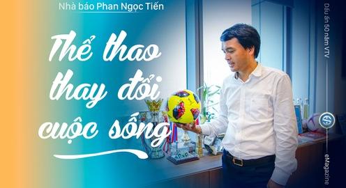 Dấu ấn 50 năm VTV - Thể Thao thay đổi cuộc sống