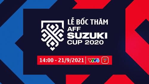 TRỰC TIẾP Lễ bốc thăm AFF Suzuki Cup 2020 | 14h00 ngày 21/9 trên VTV6 và ứng dụng VTVGo