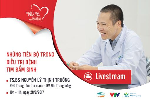 Livestream tư vấn về những tiến bộ trong điều trị tim bẩm sinh