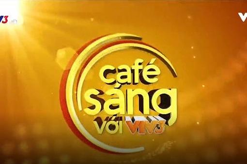 Café Sáng với VTV3: Từ Barry Gibb đến câu chuyện hậu thi cử