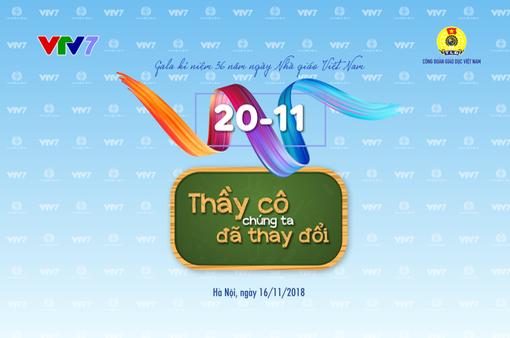 Gala kỉ niệm 36 năm ngày nhà giáo Việt Nam: Thầy cô chúng ta đã thay đổi