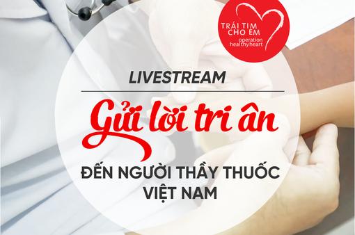 Trái tim cho em: Livestream gửi lời tri ân đến thầy thuốc Việt Nam