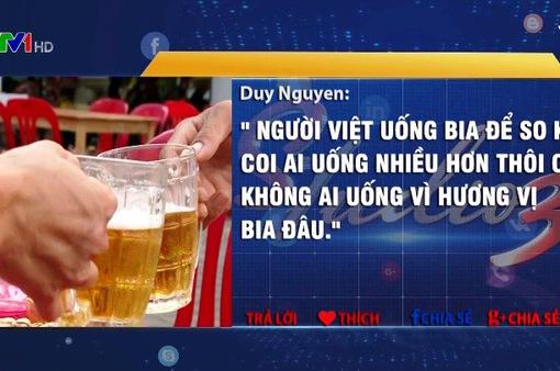 Người Việt uống bia theo cách đơn điệu và sai lầm?