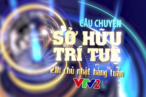 Chương trình mới về sở hữu trí tuệ sắp lên sóng VTV2 có gì hấp dẫn?