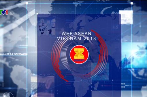 Hội nghị WEF ASEAN 2018 - Cơ hội chia sẻ tầm nhìn