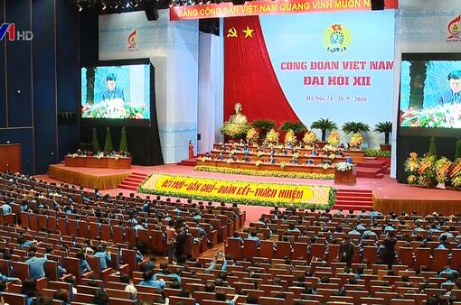 Bế mạc Đại hội Công đoàn Việt Nam lần thứ XII