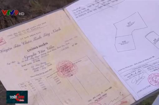 Khúc mắc trong thu hồi đất tại Tây Ninh: Có thể sổ đỏ bị cấp sai
