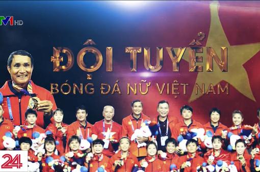 Hành trình chinh phục Huy chương Vàng của bóng đá nữ Việt Nam