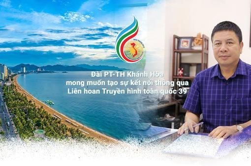 Đài PT-TH Khánh Hòa mong muốn tạo sự kết nối thông qua Liên hoan Truyền hình toàn quốc 39